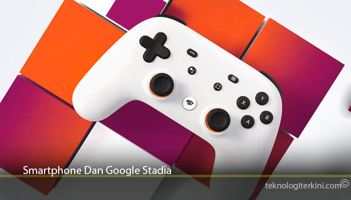 Smartphone Dan Google Stadia